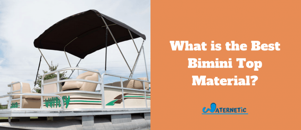 What is the Best Bimini Top Material