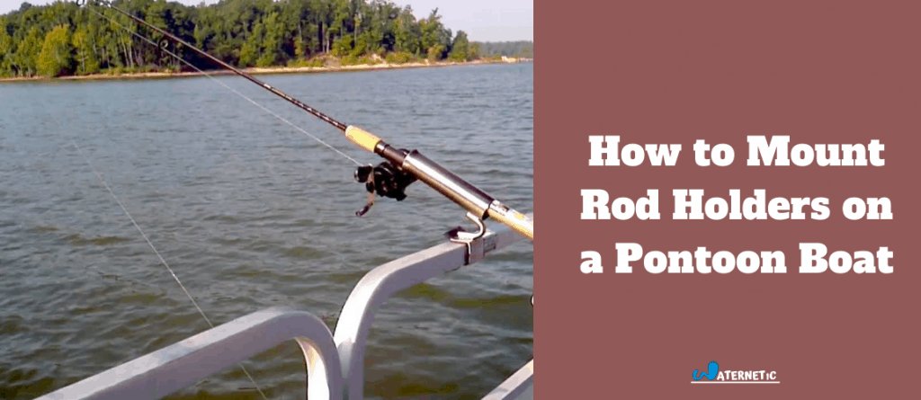 mounting rod holders on a pontoon boat