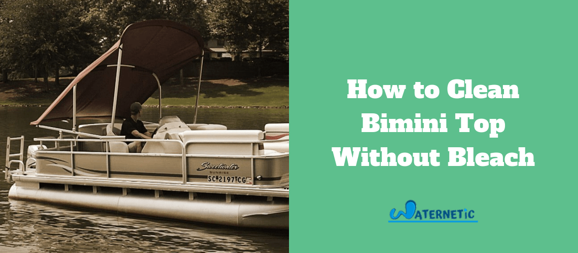 How to Clean Bimini Top Without Bleach